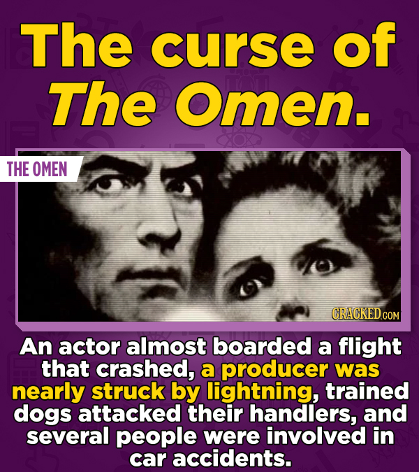 The curse of The Omen. THE OMEN An actor almost boarded a flight that crashed, a producer was nearly struck by lightning, trained dogs attacked their