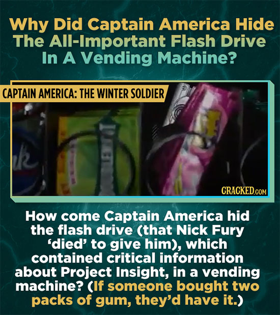 Why Did Captain America Hide The All-Important Flash Drive In A Vending Machine? CAPTAIN AMERICA: THE WINTER SOLDIER CRACKED.COM How come Captain Amer