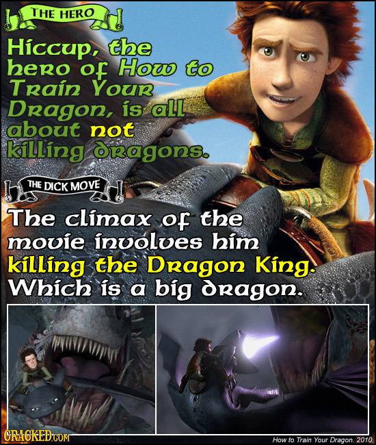 THE HERO Hiccup, the bero of Houo to Train YOur Dragon, is aLL about not killing OrRagons. THE DICK MOVE The cLimax of the mowie involves him killing