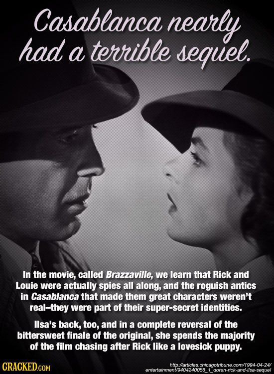Casablanca nearly had a terrible sequel. In the movie, called Brazzaville, we learn that Rick and Louie were actually spies all along, and the roguish