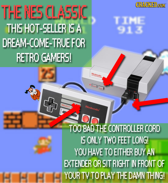 THE NES CLASSIC CRACKEDCON TIME THIS HOT-SELLER ISA 913 DREAM-COME-TRUE FOR RETRO GAMERS! Hindnvdo Nintendo TOO BAD THE CONTROLLER CORD IS ONLY TWO FE