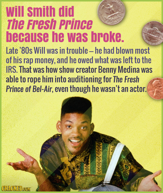 Will Smith did The Fresh Prince because he was broke. - Late '80s Will was in trouble -- he had blown most of his rap money, and he owed what was left