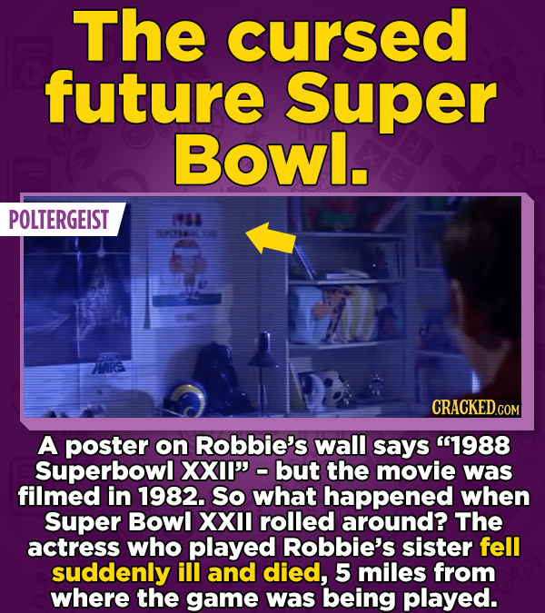 The cursed future Super Bowl. POLTERGEIST 1981 546 CRACKED.COM A poster on Robbie's wall says 1988 Superbowl xxi but the movie was filmed in 1982. S
