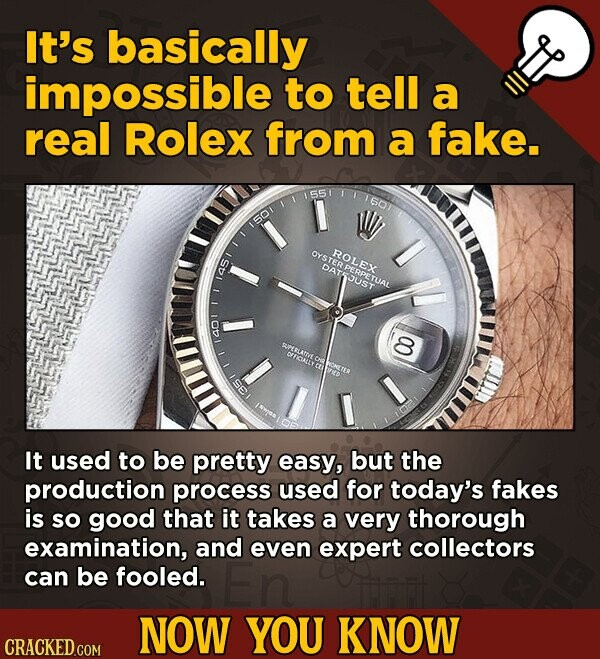 It's basically impossible to tell a real Rolex from a fake. 1557 1601 1501 OYS ROLEX DAT ER PERPEL JUST 145 8 1401 OFICALLY It used to be pretty easy,