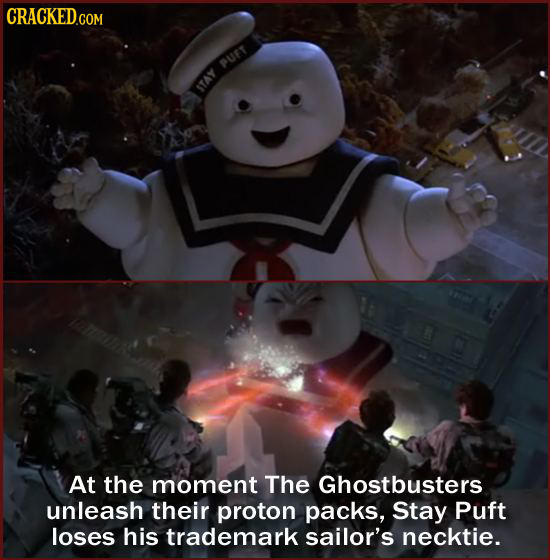 PUFT STAY At the moment The Ghostbusters unleash their proton packs, Stay Puft loses his trademark sailor's necktie.