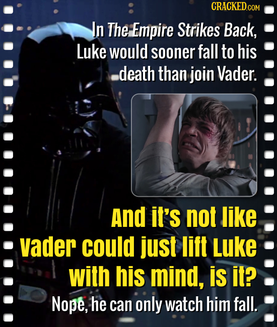 In The Empire Strikes Back, Luke would sooner fall to his death than join Vader. And it's not like Vader could just lift Luke with his mind, is it? No