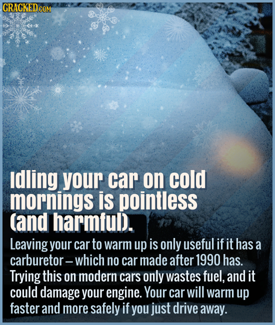 Idling your car on cold mornings is harmful. - Leaving your car to warm up is only useful if it has a carburetor -- which it hasn't if it was made aft