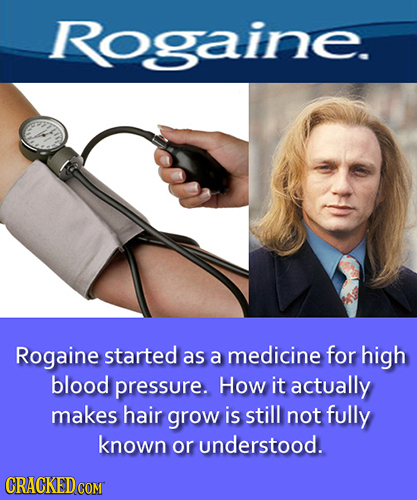Rogaine. Rogaine started as a medicine for high blood pressure. How it actually makes hair grow is still not fully known or understood. CRACKEDCOR