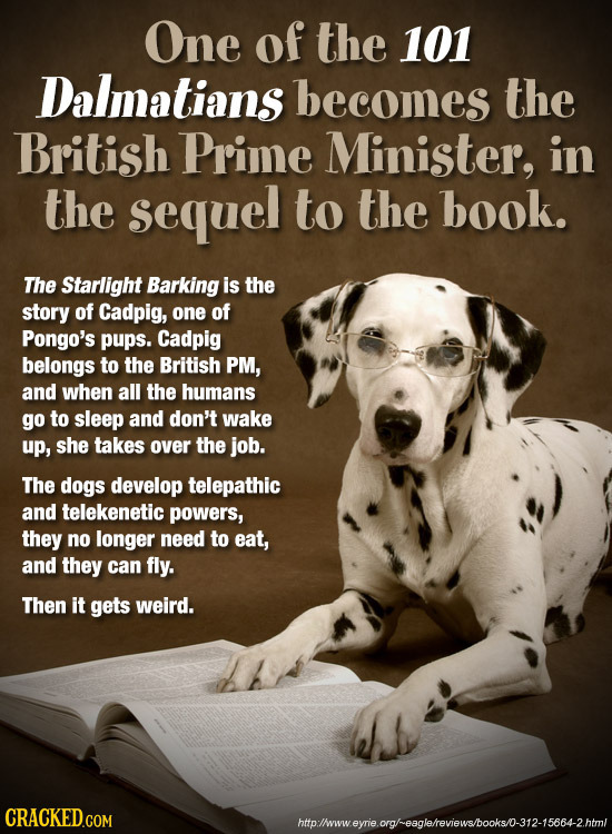 One of the 101 Dalmatians becomes the British Prime Minister, in the sequel to the book. The Starlight Barking is the story of Cadpig, one of Pongo's