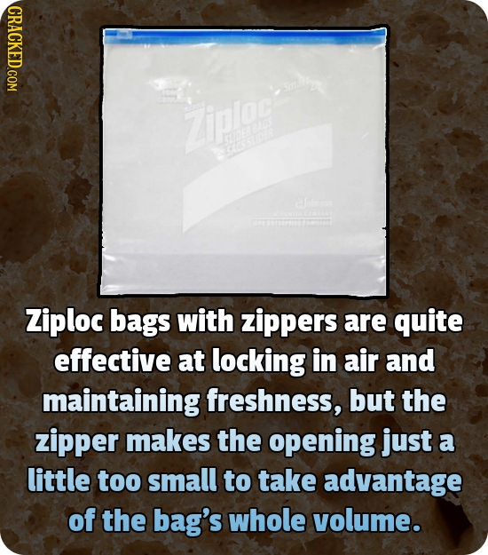 Zipog Ee s Ziploc bags with zippers are quite effective at locking in air and maintaining freshness, but the zipper makes the opening just a little to
