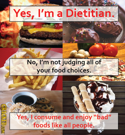Yes, I'm a Dietitian. No, I'm not judging all of your food choices. Yes, I consume and enjoy bad foods like all people.
