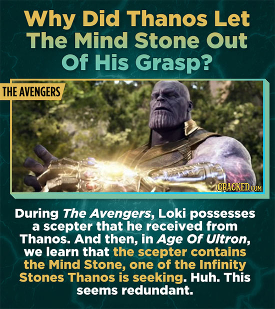Why Did Thanos Let The Mind Stone Out Of His Grasp? THE AVENGERS CRACKED COM During The Avengers, Loki possesses a scepter that he received from Thano