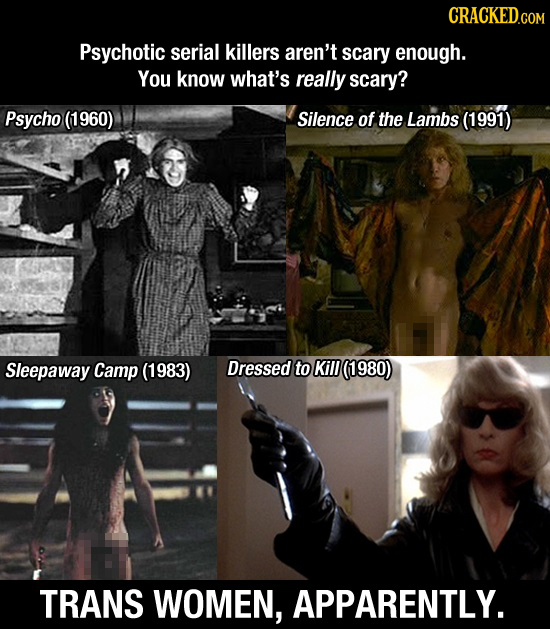 CRACKED.COM Psychotic serial killers aren't scary enough. You know what's really scary? Psycho (1960) Silence of the Lambs (1991) Sleepaway Camp (1983