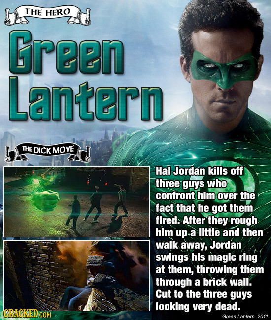 THE HERO Green Lantern THE DICK MOVE Hal Jordan kills off three guys who confront him over the fact that he got them fired. After they rough him up. a