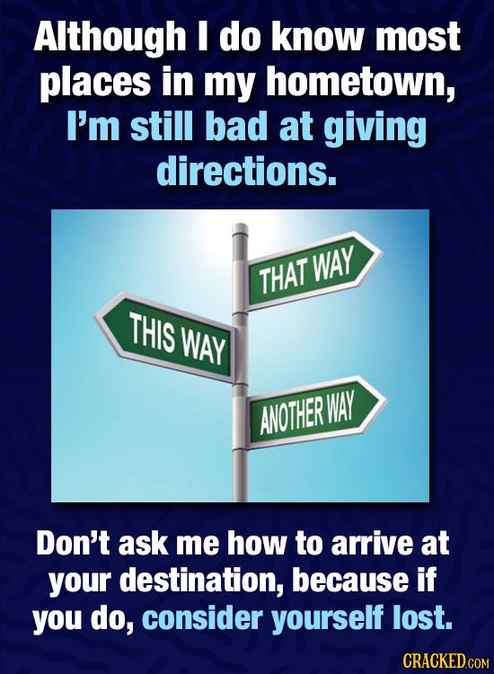 Although do know most places in my hometown, I'm still bad at giving directions. WAY THAT THIS WAY WAY ANOTHER Don't ask me how to arrive at your dest