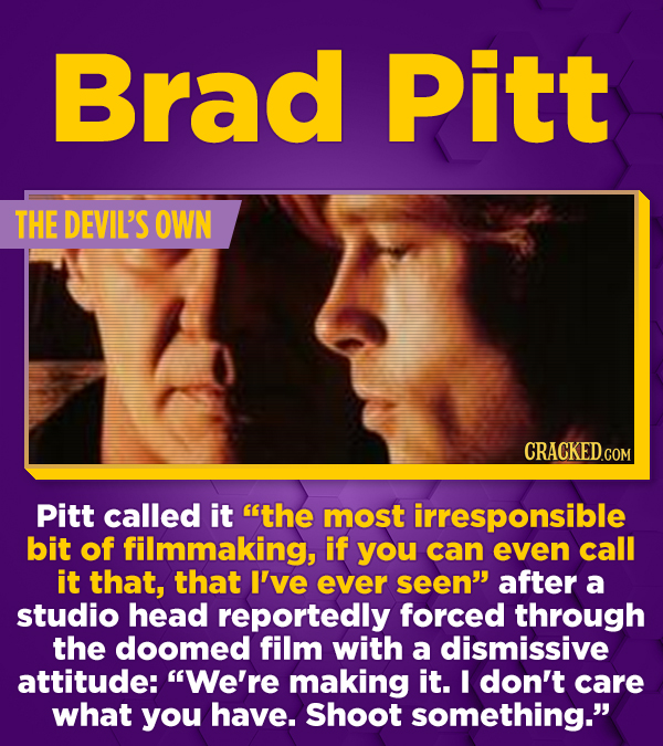 Brad Pitt THE DEVIL'S OWN CRACKED.COM Pitt called it the most irresponsible bit of filmmaking, if you can even call it that, that I've ever seen aft
