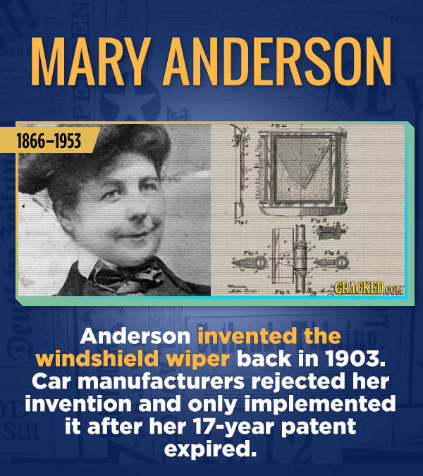 18 Amazing People Too Many Of Us Haven't Heard Of - Anderson invented the windshield wiper back in 1903. Car manufacturers rejected her invention and