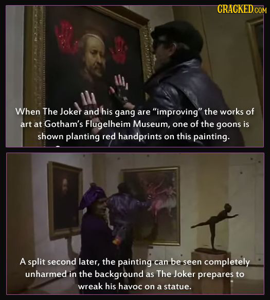 CRACKEDGON When The Joker and his gang are improving the works of art at Gotham's Flugelheim Museum, one of the goons is shown planting red handprin