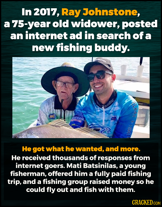 In 2017, Ray Johnstone, 75-year old widower, posted an internet ad in search of a new fishing buddy. RO gue FLKAT He got what he wanted, and more. He