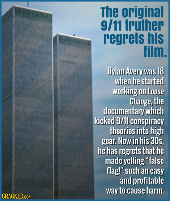 The original 9/11 truther regrets his film. - Dylan Avery was 18 when he started working on Loose Change, the documentary which kicked 9/11 conspiracy