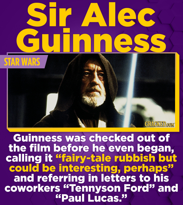 Sir ALec Guinness STAR WARS CRACKED OOM Guinness was checked out of the film before he even began, calling it fairy-tale rubbish but could be interes