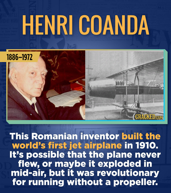 18 Amazing People Too Many Of Us Haven't Heard Of - This Romanian inventor built the world's first jet airplane in 1910. It's possible that the plane