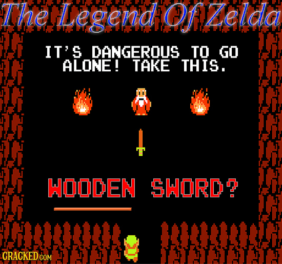 TheLegendOfzelda IT'S DANGEROUS TO GO ALONE! TAKE THIS. WOODEN SHORDO