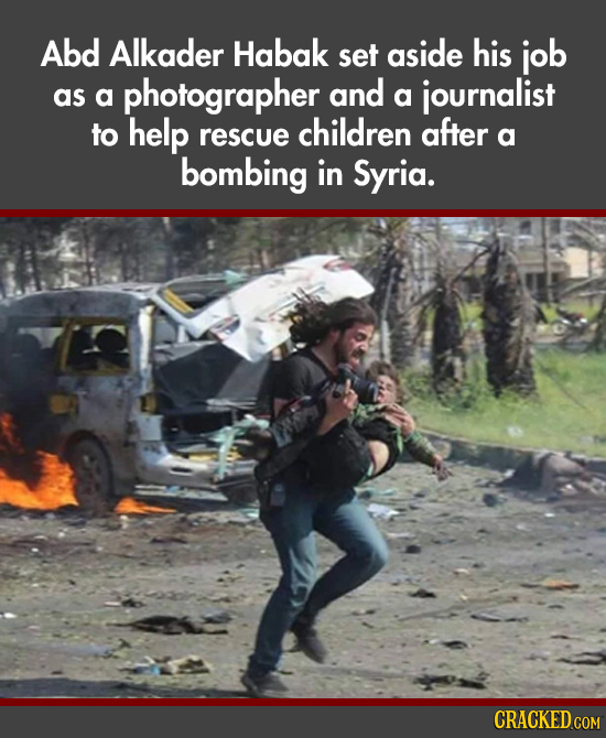 Abd Alkader Habak set aside his job as a photographer and a journalist to help children rescue after a bombing in Syria. CRACKED COM