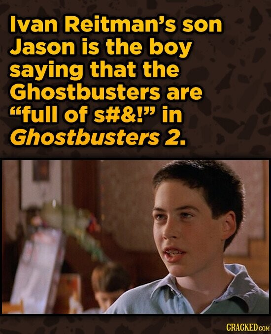 Ivan Reitman's son Jason is the boy saying that the Ghostbusters are full of S#&! in Ghostbusters 2.