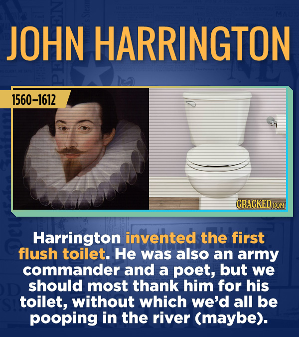 18 Amazing People Too Many Of Us Haven't Heard Of - Harrington invented the first flush toilet. He was also an army commander and a poet, but we shoul