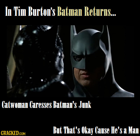 In Tim Burton's Batman Returns... Catwoman Caresses Batman's Junk But That's Okay Cause He's a Man