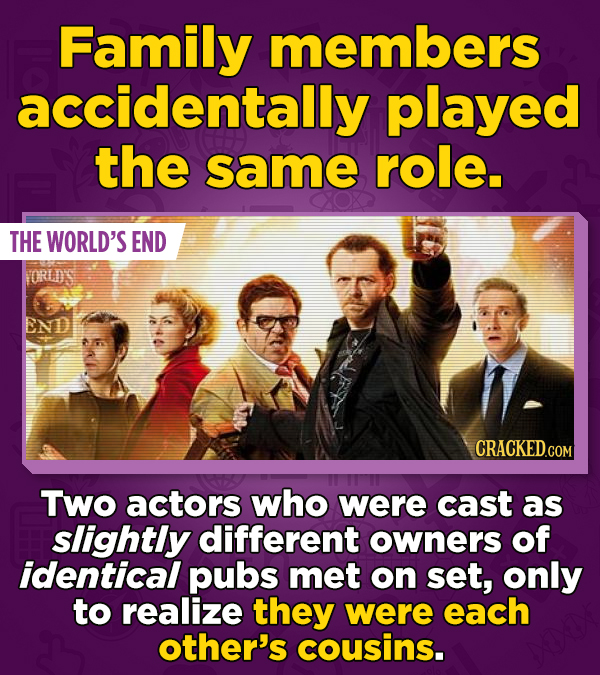 Family members accidentally played the same role. THE WORLD'S END YORILDS END Two actors who were cast as slightly different owners of identical pubs