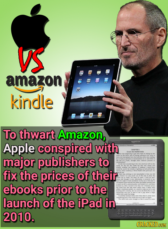 VS 27 amazon kindle To thwart Amazon, Apple conspired with CHAPTSAS major publishers to fix the prices of their ie ebooks prior to the launch of the i