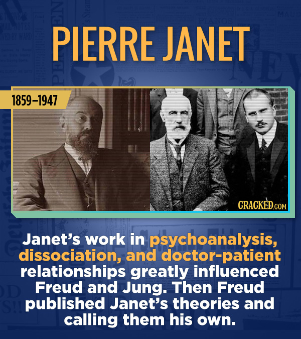 18 Amazing People Too Many Of Us Haven't Heard Of - Janet's work in psychoanalysis, dissociation, and doctor-patient relationships greatly influenced