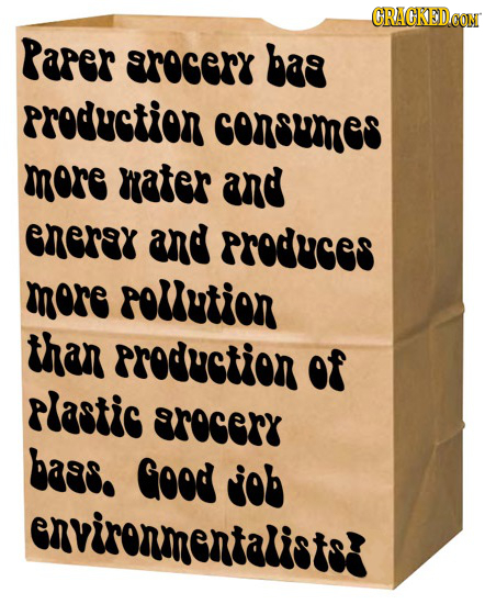 CRACKEDOON Paper srocery bas PrOdUCtION consumes mere mater and eneray and PrOdes mere POution tan Production of Plastis EROERY bass. Good job enviren