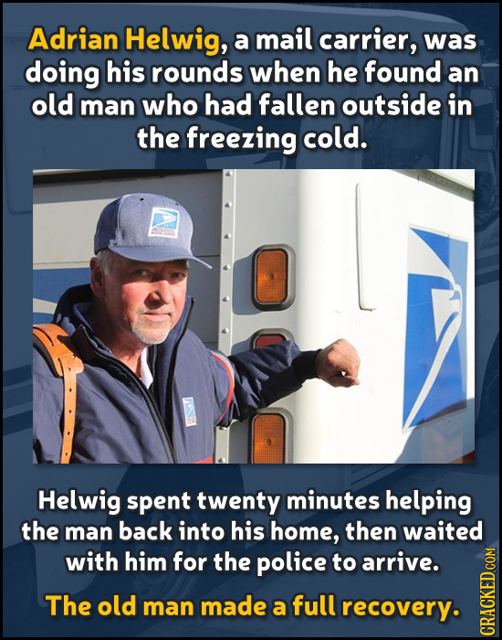 Adrian Helwig, a mail carrier, was doing his rounds when he found an old man who had fallen outside in the freezing cold. Helwig spent twenty minutes