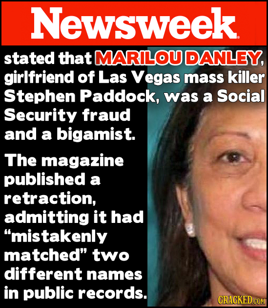 Newsweek stated that MARILOU DANLEY, girlfriend of Las Vegas mass killer Stephen Paddock, was a Social Security fraud and a bigamist. The magazine pub