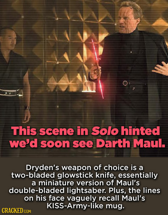 WI This scene in solo hinted we'd soon see Darth Maul. Dryden's weapon of choice is a two-bladed glowstick knife, essentially a miniature version of M