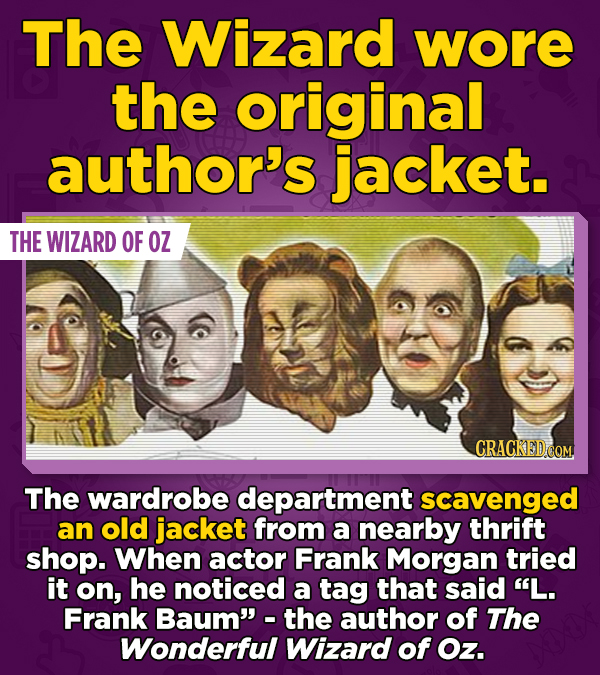 The Wizard wore the original author's jacket. THE WIZARD OF OZ The wardrobe department scavenged an old jacket from a nearby thrift shop. When actor F