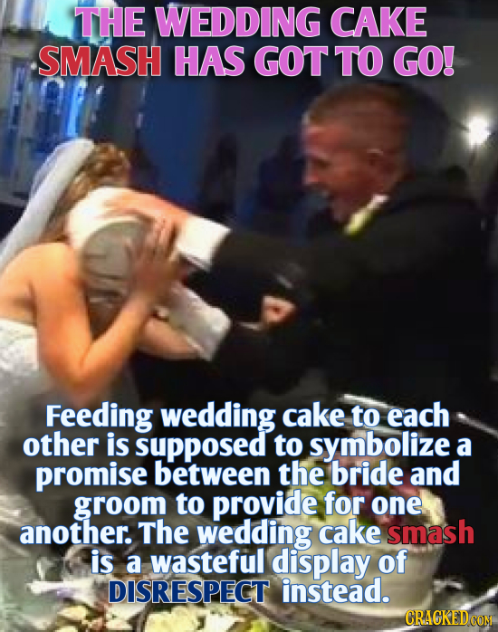 THE WEDDING CAKE SMASH HAS GOT TO GO! Feeding wedding cake to each other is supposed to symbolize a promise between the bride and groom to provide for
