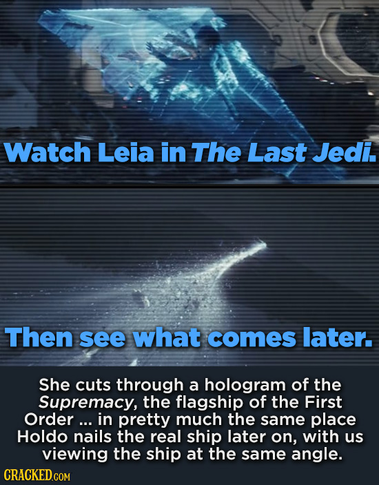 Watch Leia in The Last Jedi. Then see what comes later. She cuts through a hologram of the Supremacy, the flagship of the First Order ... in pretty mu