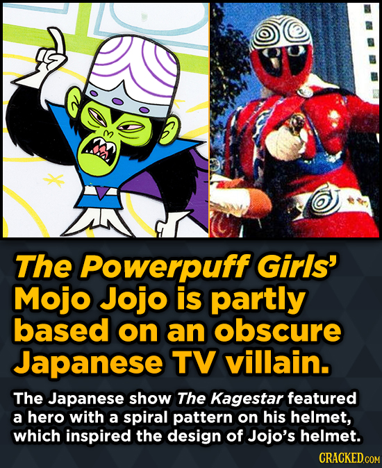 The Powerpuff Girls' Mojo Jojo is partly based on an obscure Japanese TV villain.