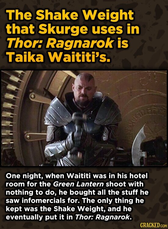 The Shake Weight that Skurge uses in Thor: Ragnarok is Taika Waititi's. One night, when Waititi was in his hotel room for the Green Lantern shoot with