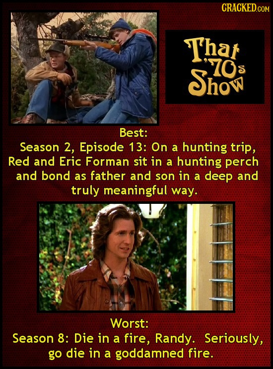 CRACKED.COM Thar O Show S Best: Season 2, Episode 13: On a hunting trip, Red and Eric Forman sit in a hunting perch and bond as father and son in a de