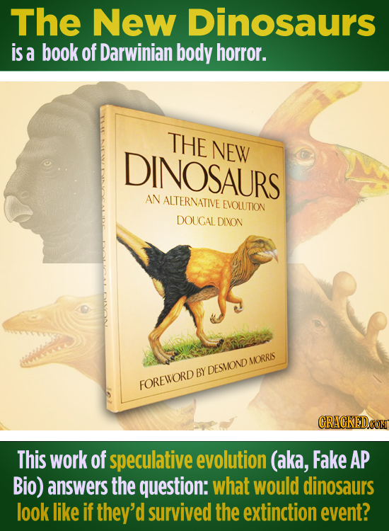 The New Dinosaurs is a book of Darwinian body horror. THE NEW DINOSAURS AN ALTERNATIVE EVOLUTION DOUGAL DIXON MORRIS BY DESMOND FOREWORD CRACKEDCON Th