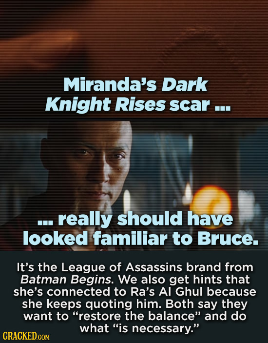 Miranda's Dark Knight Rises scar ... .. really should have looked familiar to Bruce. It's the League of Assassins brand from Batman Begins. We also ge