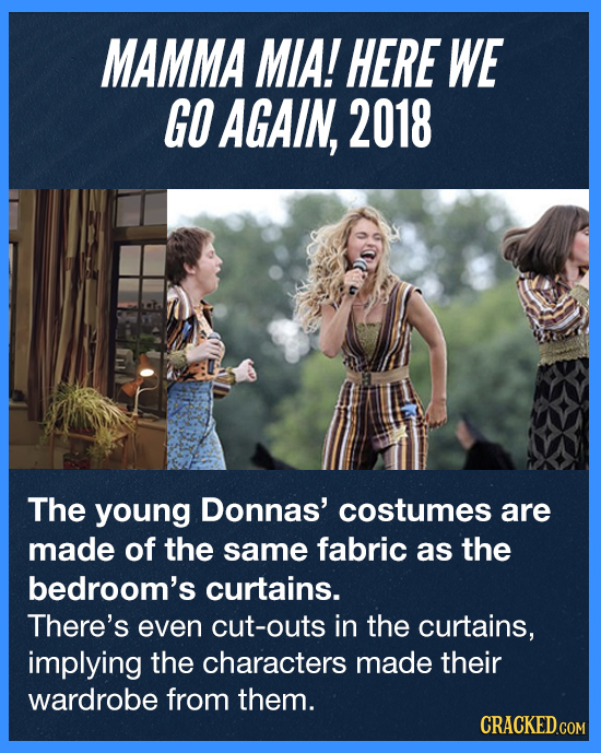 MAMMA MIA! HERE WE GO AGAIN, 2018 The young Donnas' costumes are made of the same fabric as the bedroom's curtains. There's even cut-outs in the curta
