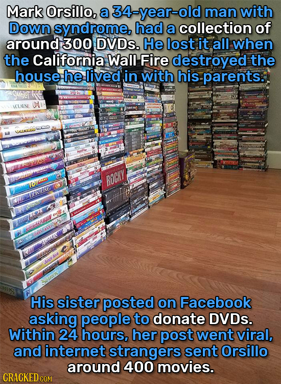Mark Orsillo, a 34-year-old man with Down syndrome, had a collection of around 300 DVDs. He lost it all when the California Wall Fire destroyed the ho