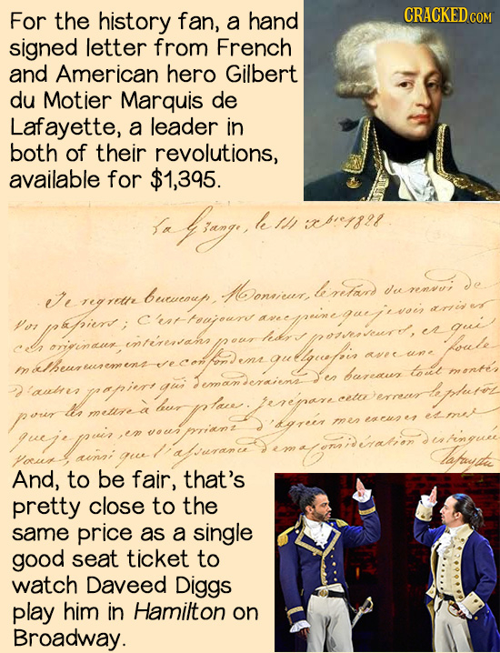 For the history fan, CRACKED cO a hand signed letter from French and American hero Gilbert du Motier Marquis de Lafayette, a leader in both of their r