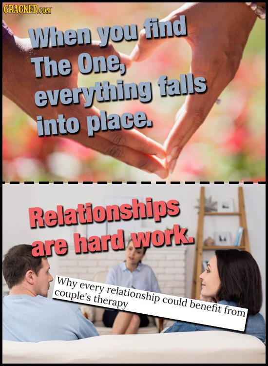 you find When The One, everything falls into place. Relationships hard work. are Why every couple's relationship therapy could benefit from